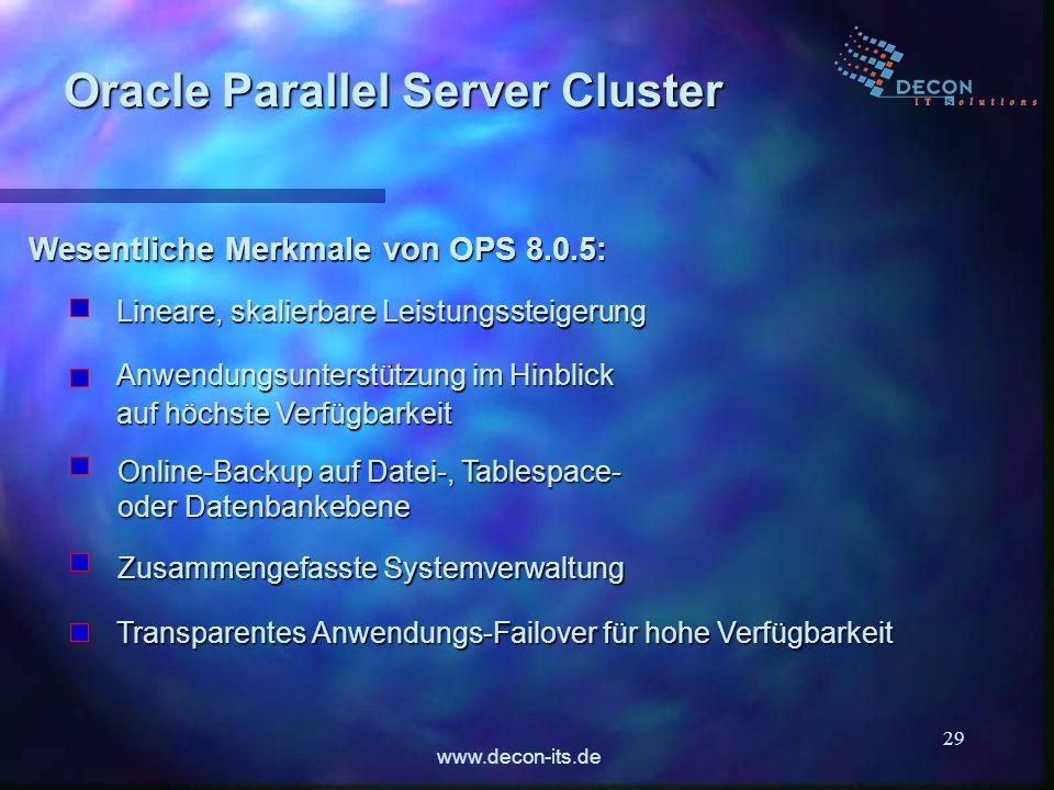 www.decon-its.de 29 Wesentliche Merkmale von OPS 8.0.5: Oracle Parallel Server Cluster Lineare, skalierbare Leistungssteigerung Anwendungsunterstützun