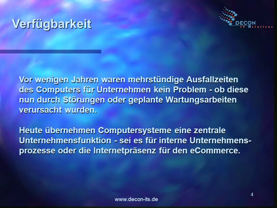 www.decon-its.de 4 Verfügbarkeit Vor wenigen Jahren waren mehrstündige Ausfallzeiten des Computers für Unternehmen kein Problem - ob diese nun durch S