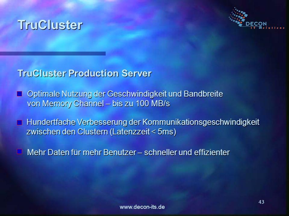 www.decon-its.de 43 TruCluster Production Server TruCluster Optimale Nutzung der Geschwindigkeit und Bandbreite von Memory Channel – bis zu 100 MB/s H