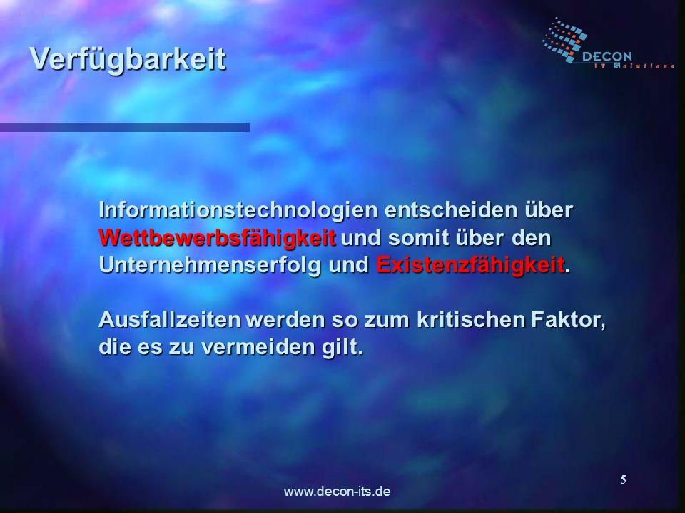 www.decon-its.de 5 Verfügbarkeit Informationstechnologien entscheiden über Wettbewerbsfähigkeit und somit über den Unternehmenserfolg und Existenzfähi