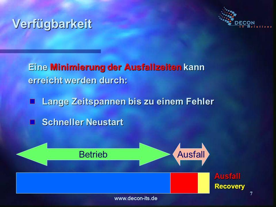 www.decon-its.de 7 Verfügbarkeit Eine Minimierung der Ausfallzeiten kann erreicht werden durch: BetriebAusfall Lange Zeitspannen bis zu einem Fehler S