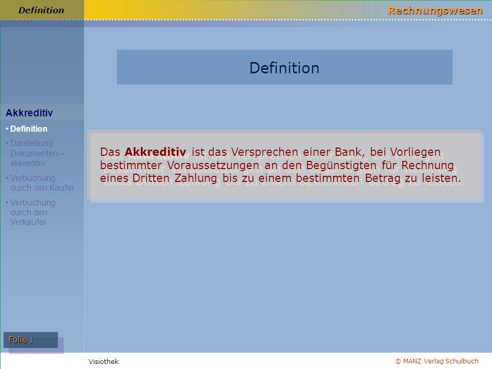 © MANZ Verlag Schulbuch Rechnungswesen Visiothek Folie 1 Definition Akkreditiv Definition Darstellung Dokumenten – akkreditiv Verbuchung durch den Käu