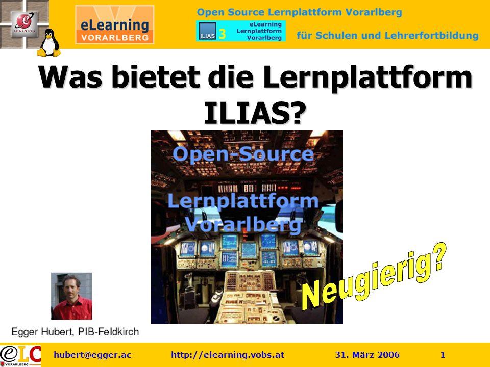 hubert@egger.ac http://elearning.vobs.at 31. März 2006 1 Was bietet die Lernplattform ILIAS?