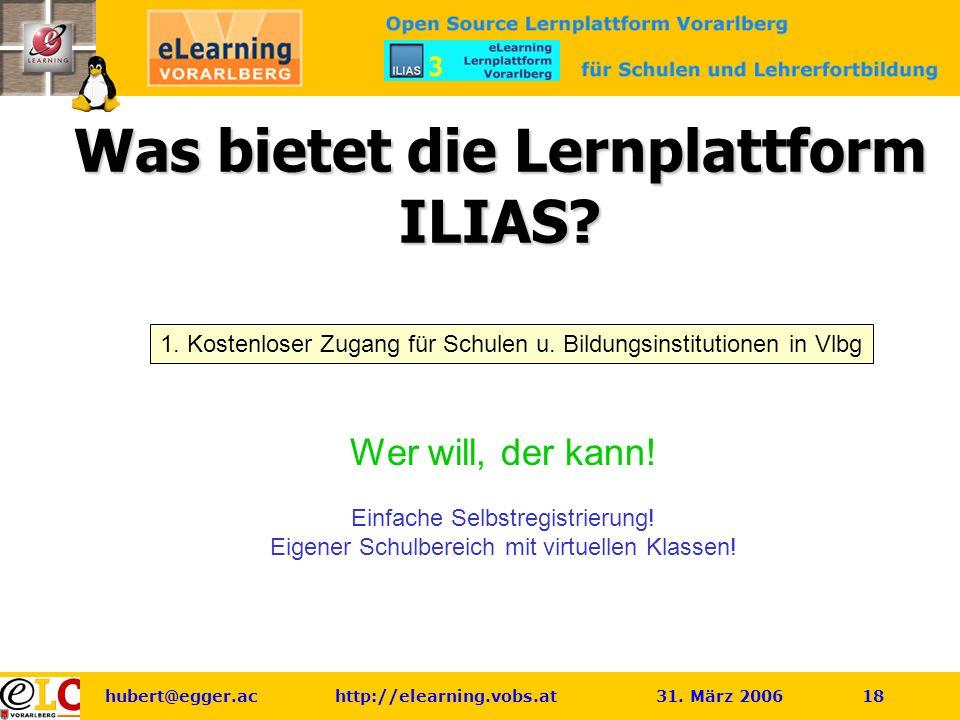 hubert@egger.ac http://elearning.vobs.at 31. März 2006 18 Was bietet die Lernplattform ILIAS.