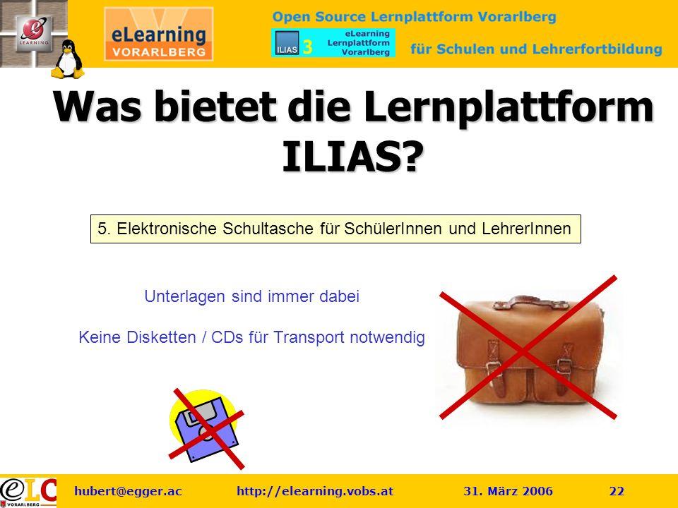 hubert@egger.ac http://elearning.vobs.at 31. März 2006 22 Was bietet die Lernplattform ILIAS.