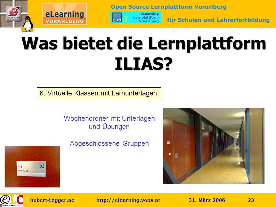 hubert@egger.ac http://elearning.vobs.at 31.März 2006 23 Was bietet die Lernplattform ILIAS.