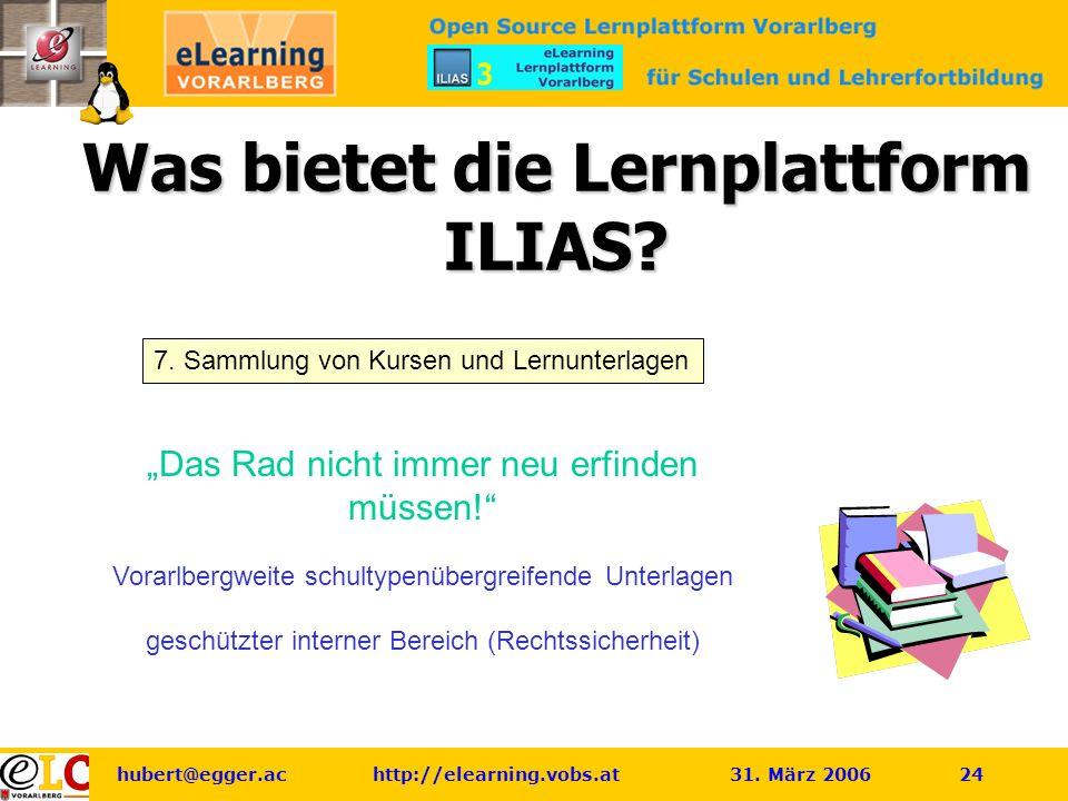 hubert@egger.ac http://elearning.vobs.at 31. März 2006 24 Was bietet die Lernplattform ILIAS.