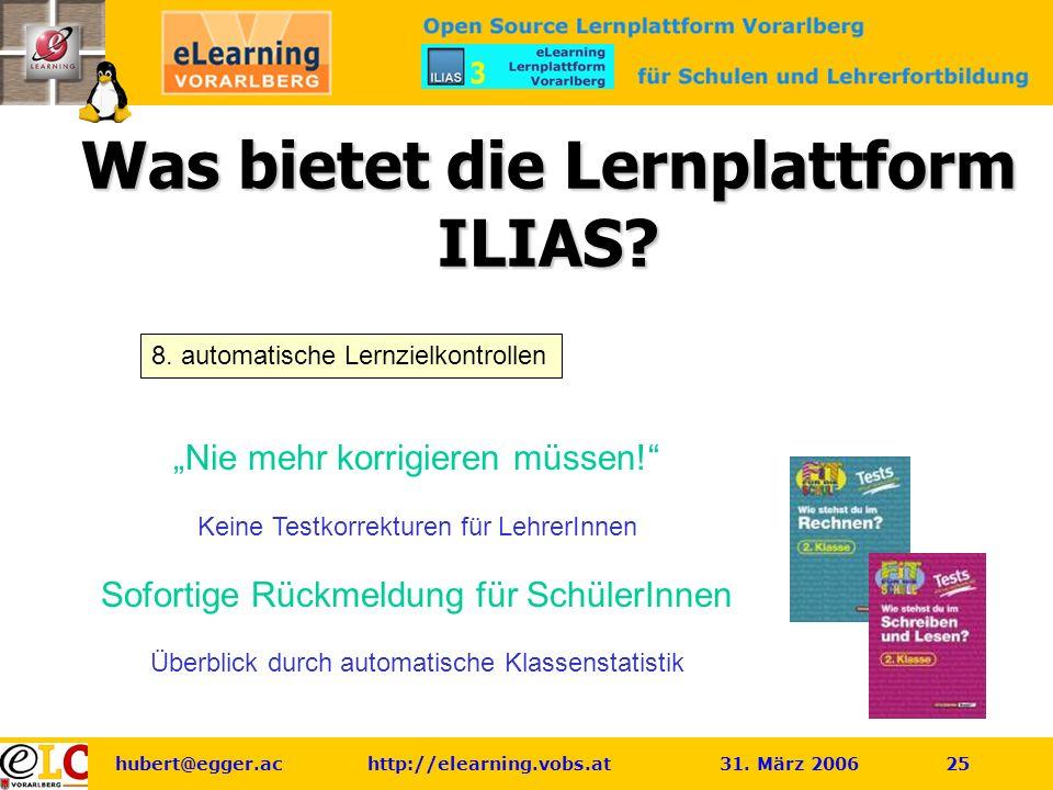 hubert@egger.ac http://elearning.vobs.at 31.März 2006 25 Was bietet die Lernplattform ILIAS.