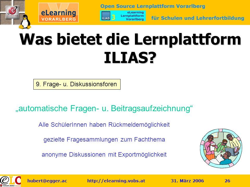 hubert@egger.ac http://elearning.vobs.at 31. März 2006 26 Was bietet die Lernplattform ILIAS.