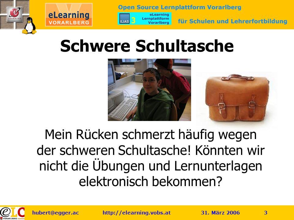 hubert@egger.ac http://elearning.vobs.at 31. März 2006 3 Schwere Schultasche Mein Rücken schmerzt häufig wegen der schweren Schultasche! Könnten wir n
