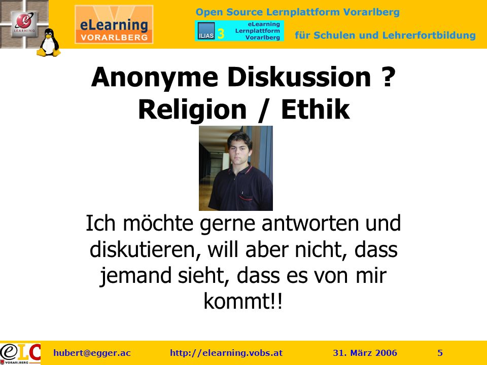 hubert@egger.ac http://elearning.vobs.at 31. März 2006 5 Anonyme Diskussion .
