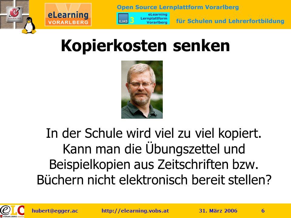 hubert@egger.ac http://elearning.vobs.at 31. März 2006 6 Kopierkosten senken In der Schule wird viel zu viel kopiert. Kann man die Übungszettel und Be