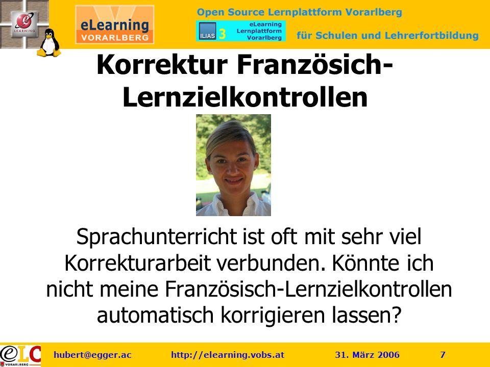 hubert@egger.ac http://elearning.vobs.at 31. März 2006 7 Korrektur Französich- Lernzielkontrollen Sprachunterricht ist oft mit sehr viel Korrekturarbe