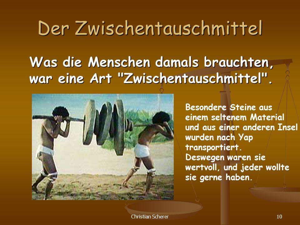 Christian Scherer10 Der Zwischentauschmittel Was die Menschen damals brauchten, war eine Art