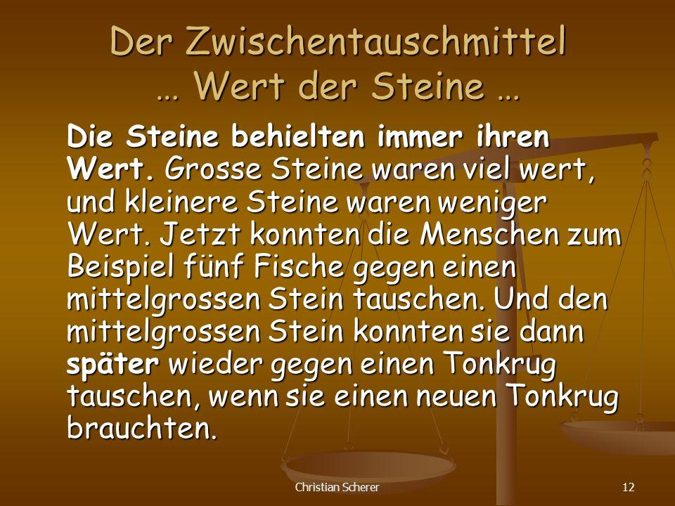 Christian Scherer12 Der Zwischentauschmittel … Wert der Steine … Die Steine behielten immer ihren Wert. Grosse Steine waren viel wert, und kleinere St