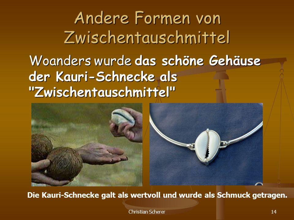 Christian Scherer14 Andere Formen von Zwischentauschmittel Woanders wurde das schöne Gehäuse der Kauri-Schnecke als