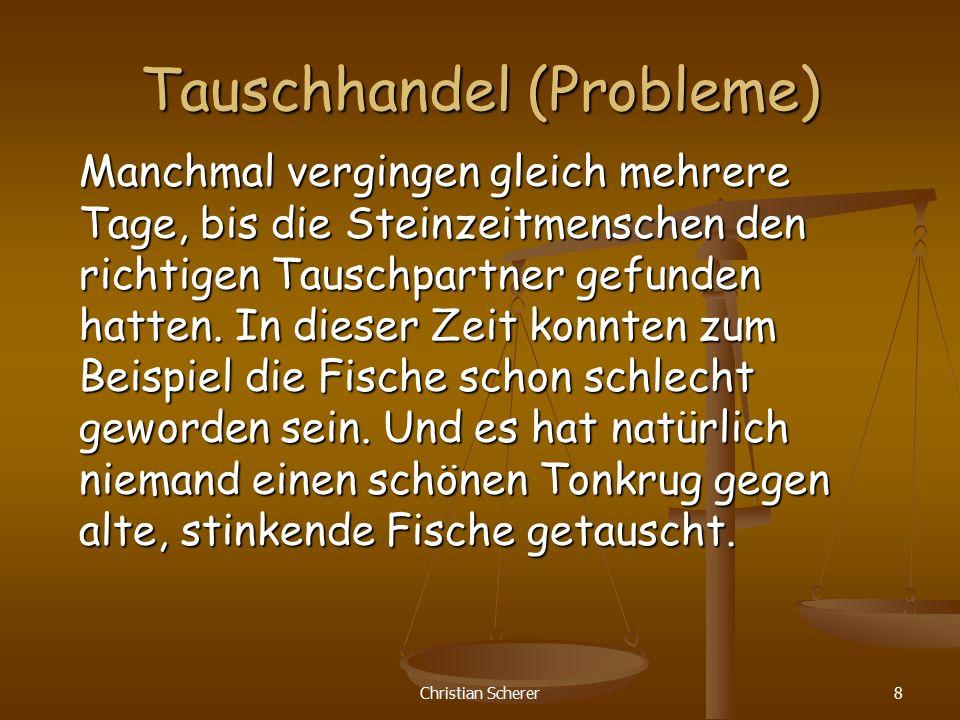 Christian Scherer8 Tauschhandel (Probleme) Manchmal vergingen gleich mehrere Tage, bis die Steinzeitmenschen den richtigen Tauschpartner gefunden hatt