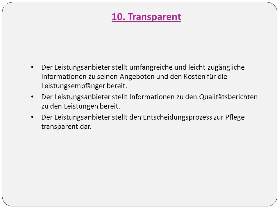 10. Transparent Der Leistungsanbieter stellt umfangreiche und leicht zugängliche Informationen zu seinen Angeboten und den Kosten für die Leistungsemp