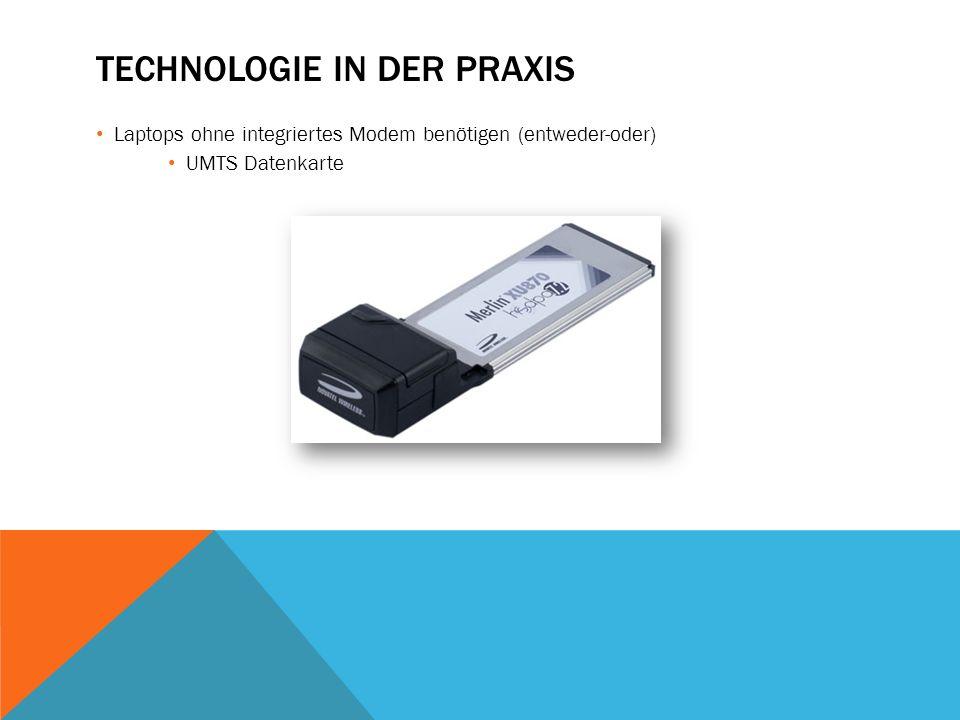 TECHNOLOGIE IN DER PRAXIS Laptops ohne integriertes Modem benötigen (entweder-oder) UMTS Datenkarte