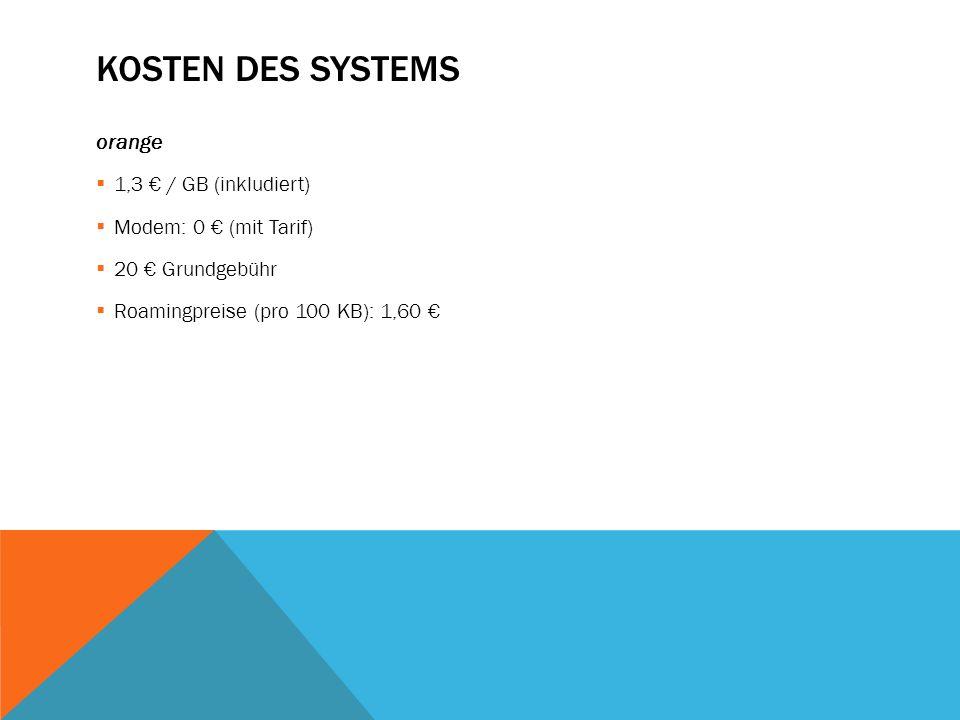 KOSTEN DES SYSTEMS orange  1,3 € / GB (inkludiert)  Modem: 0 € (mit Tarif)  20 € Grundgebühr  Roamingpreise (pro 100 KB): 1,60 €