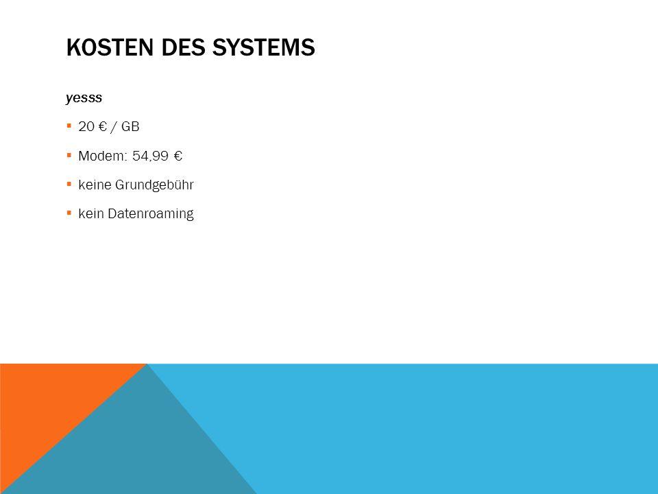 KOSTEN DES SYSTEMS yesss  20 € / GB  Modem: 54,99 €  keine Grundgebühr  kein Datenroaming