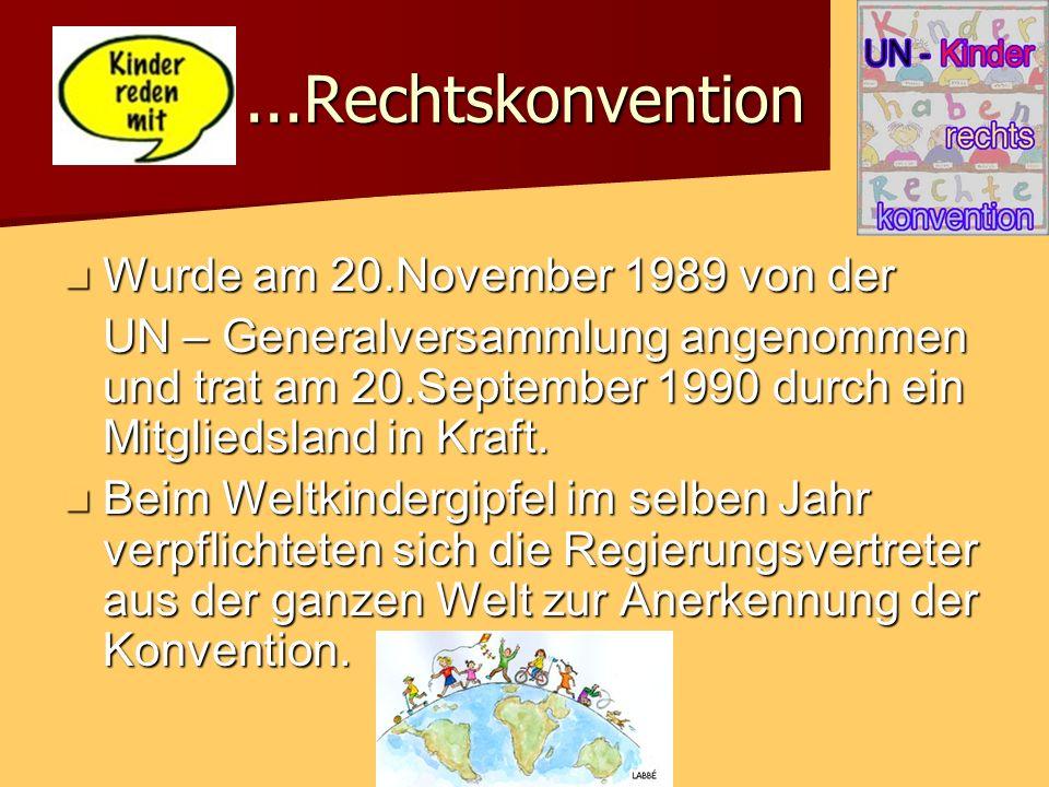 ...Rechtskonvention Wurde am 20.November 1989 von der Wurde am 20.November 1989 von der UN – Generalversammlung angenommen und trat am 20.September 1990 durch ein Mitgliedsland in Kraft.