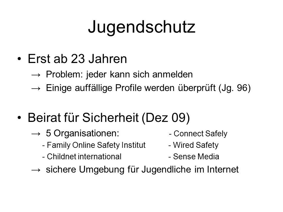Jugendschutz Erst ab 23 Jahren → Problem: jeder kann sich anmelden → Einige auffällige Profile werden überprüft (Jg.