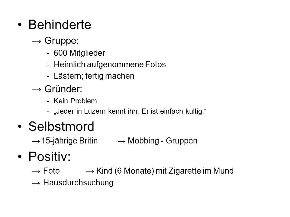 """Behinderte → Gruppe: -600 Mitglieder -Heimlich aufgenommene Fotos -Lästern; fertig machen → Gründer: -Kein Problem -""""Jeder in Luzern kennt ihn."""