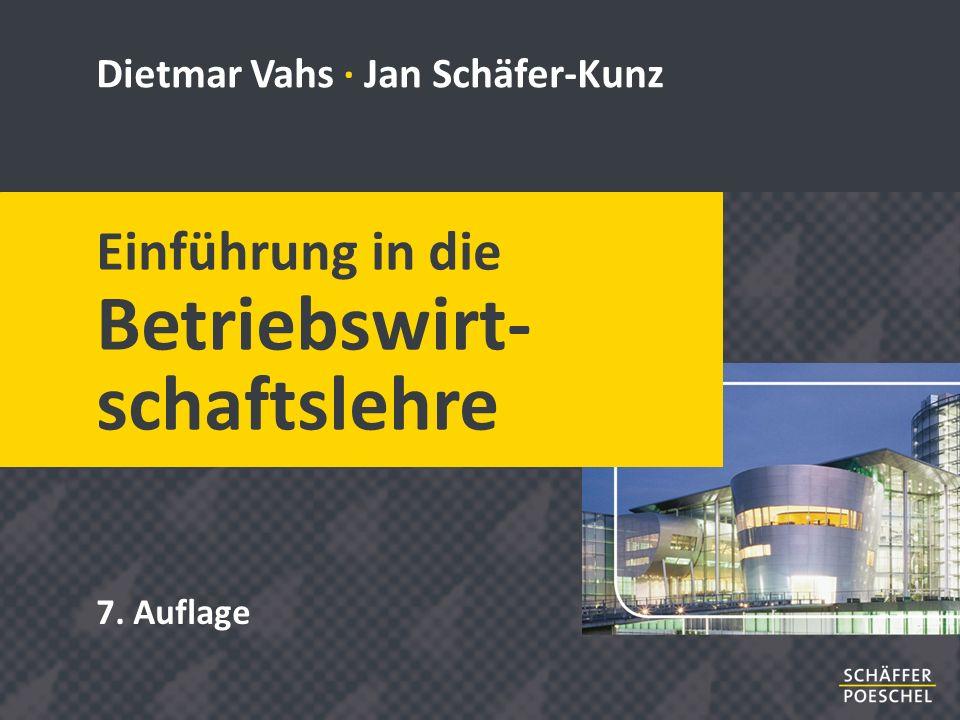 7. Auflage Dietmar Vahs · Jan Schäfer-Kunz Einführung in die Betriebswirt- schaftslehre