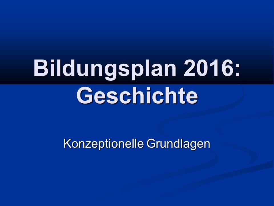 Bildungsplan 2016: Geschichte Konzeptionelle Grundlagen