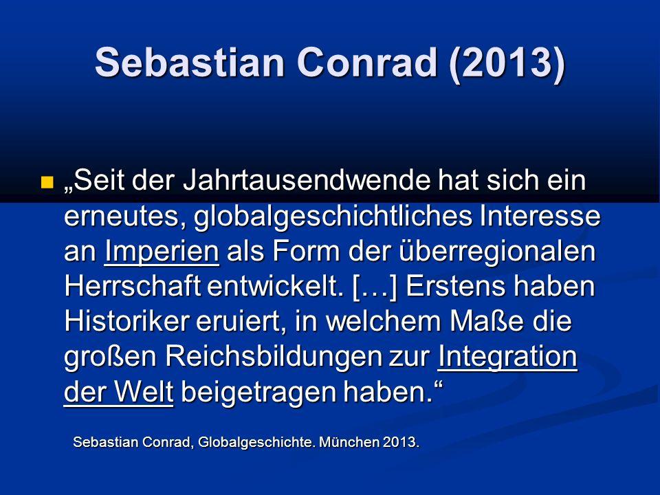 """Sebastian Conrad (2013) """"Seit der Jahrtausendwende hat sich ein erneutes, globalgeschichtliches Interesse an Imperien als Form der überregionalen Herrschaft entwickelt."""