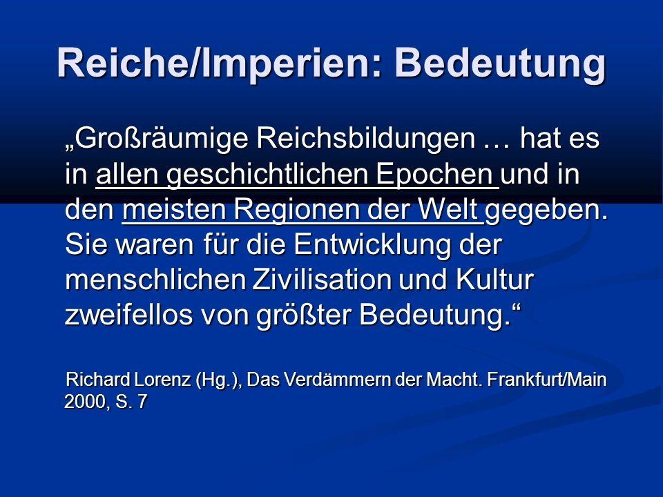 """Reiche/Imperien: Bedeutung """"Großräumige Reichsbildungen … hat es in allen geschichtlichen Epochen und in den meisten Regionen der Welt gegeben. Sie wa"""