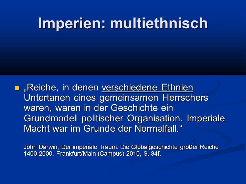 """Imperien: multiethnisch """"Reiche, in denen verschiedene Ethnien Untertanen eines gemeinsamen Herrschers waren, waren in der Geschichte ein Grundmodell politischer Organisation."""