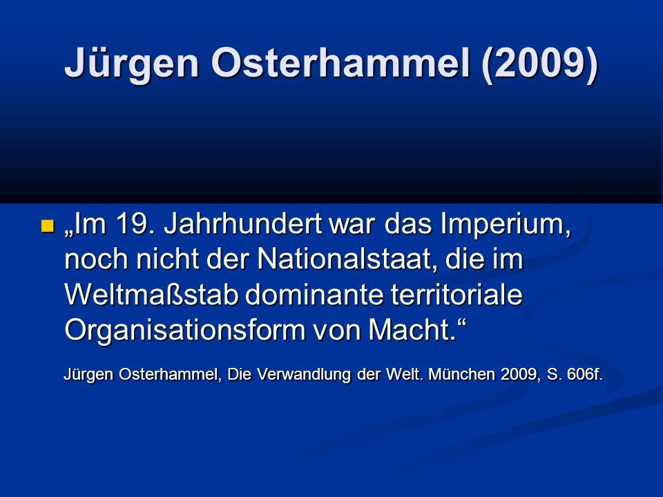 """Jürgen Osterhammel (2009) """"Im 19. Jahrhundert war das Imperium, noch nicht der Nationalstaat, die im Weltmaßstab dominante territoriale Organisationsf"""
