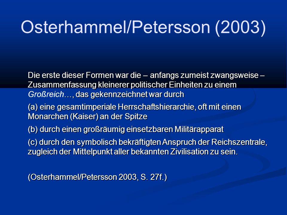 Osterhammel/Petersson (2003) Die erste dieser Formen war die – anfangs zumeist zwangsweise – Zusammenfassung kleinerer politischer Einheiten zu einem