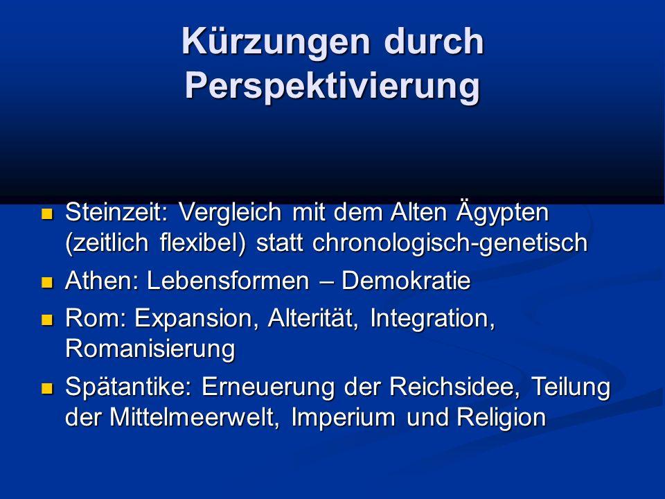Kürzungen durch Perspektivierung Steinzeit: Vergleich mit dem Alten Ägypten (zeitlich flexibel) statt chronologisch-genetisch Steinzeit: Vergleich mit