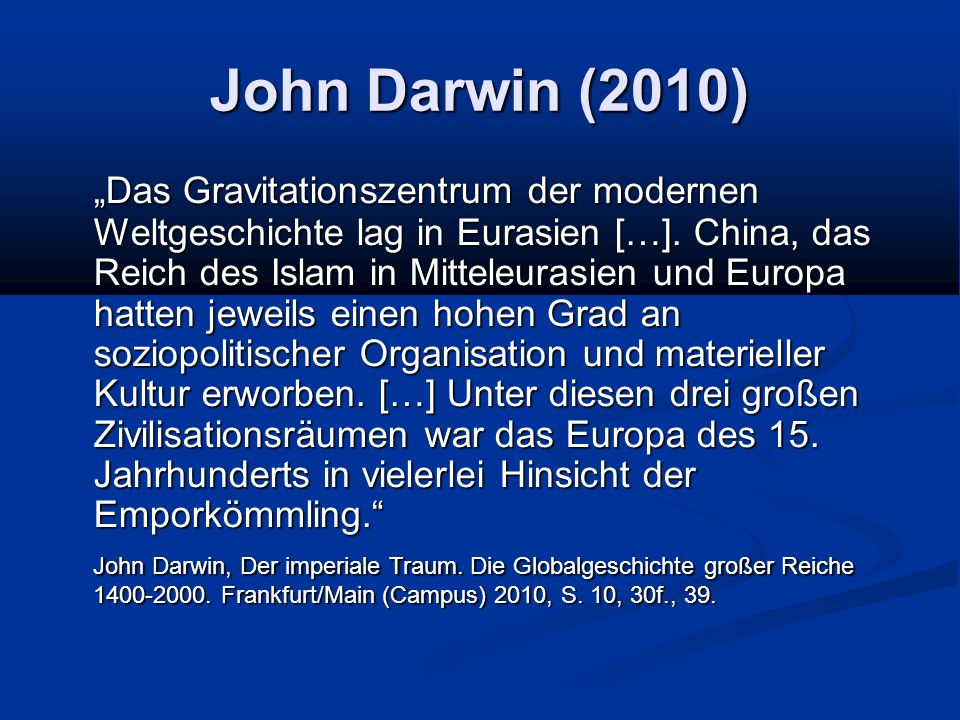 """John Darwin (2010) """"Das Gravitationszentrum der modernen Weltgeschichte lag in Eurasien […]. China, das Reich des Islam in Mitteleurasien und Europa h"""