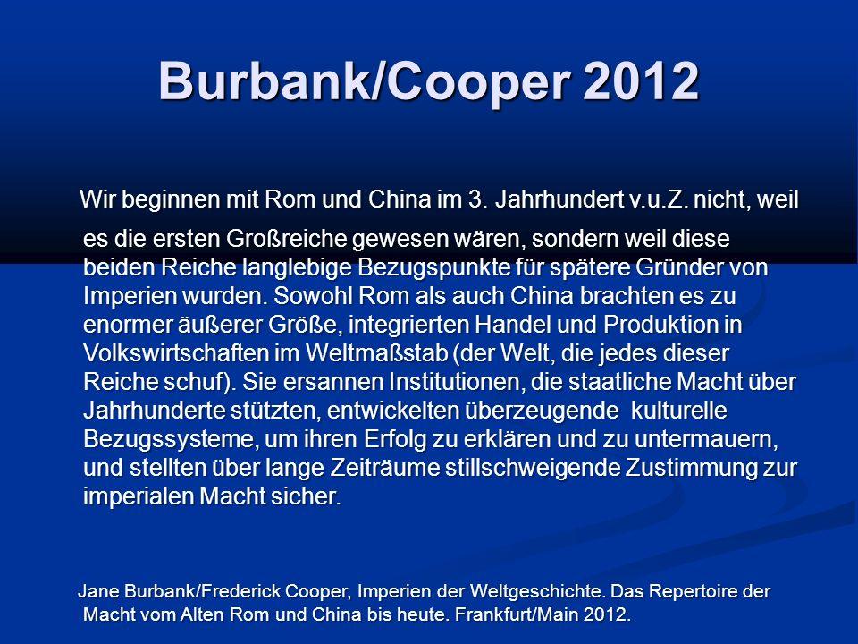 Burbank/Cooper 2012 Wir beginnen mit Rom und China im 3. Jahrhundert v.u.Z. nicht, weil es die ersten Großreiche gewesen wären, sondern weil diese bei