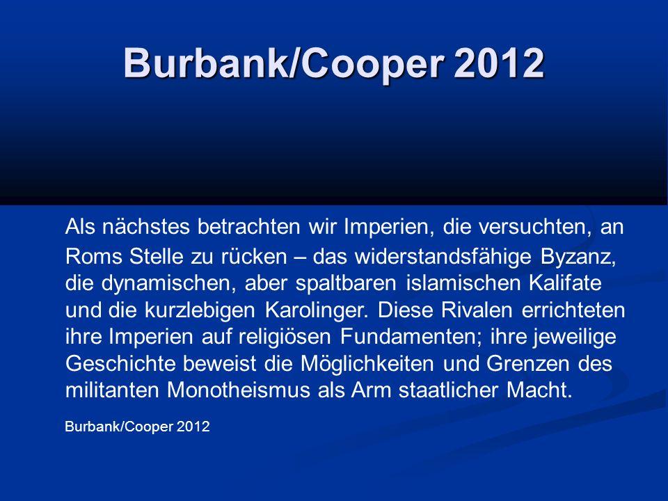 Burbank/Cooper 2012 Als nächstes betrachten wir Imperien, die versuchten, an Roms Stelle zu rücken – das widerstandsfähige Byzanz, die dynamischen, aber spaltbaren islamischen Kalifate und die kurzlebigen Karolinger.