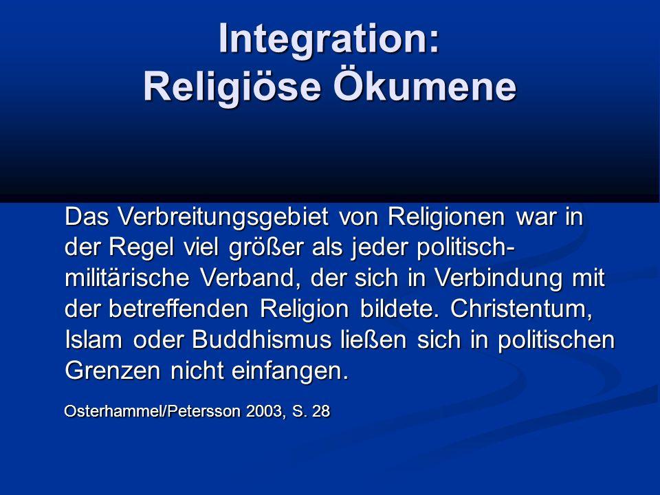 Integration: Religiöse Ökumene Das Verbreitungsgebiet von Religionen war in der Regel viel größer als jeder politisch- militärische Verband, der sich in Verbindung mit der betreffenden Religion bildete.
