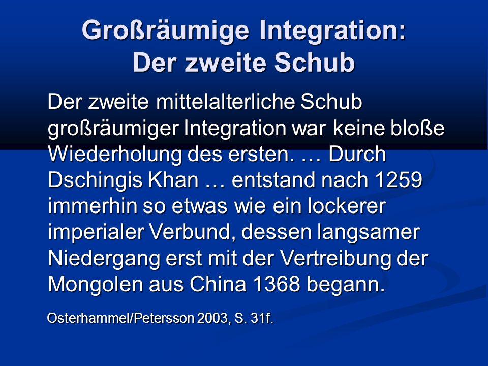 Großräumige Integration: Der zweite Schub Der zweite mittelalterliche Schub großräumiger Integration war keine bloße Wiederholung des ersten. … Durch