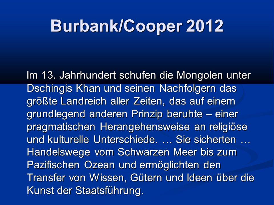 Burbank/Cooper 2012 Im 13. Jahrhundert schufen die Mongolen unter Dschingis Khan und seinen Nachfolgern das größte Landreich aller Zeiten, das auf ein