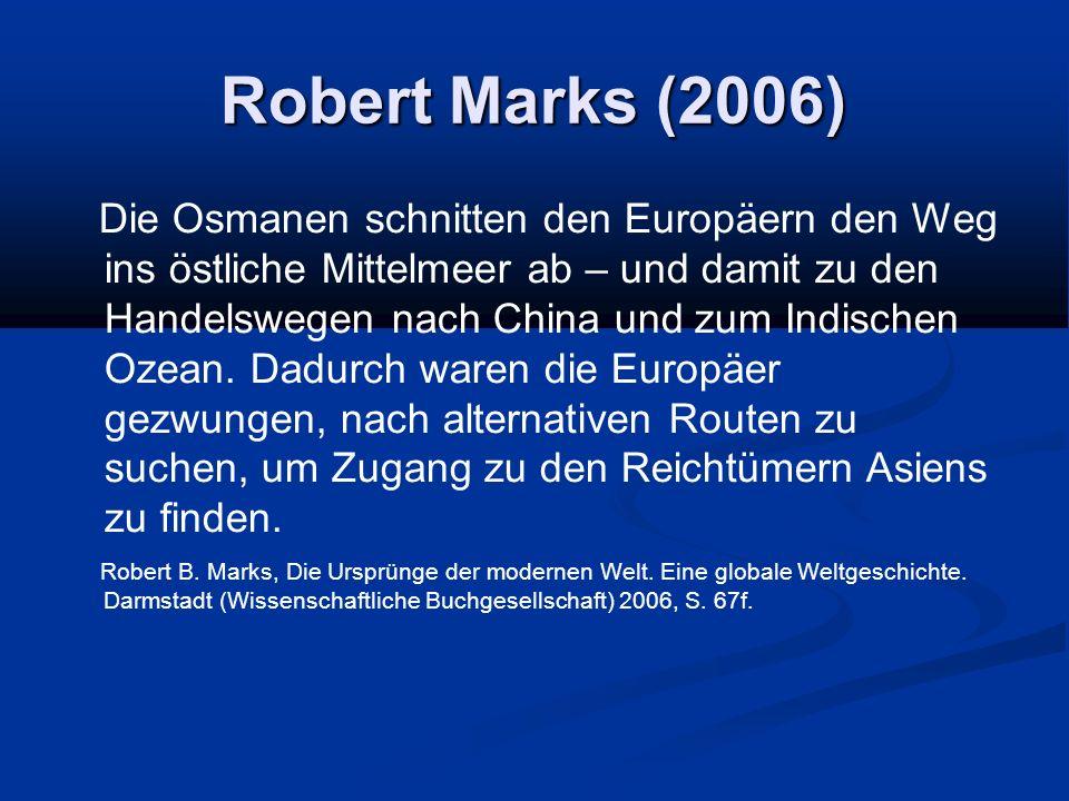 Robert Marks (2006) Die Osmanen schnitten den Europäern den Weg ins östliche Mittelmeer ab – und damit zu den Handelswegen nach China und zum Indischen Ozean.