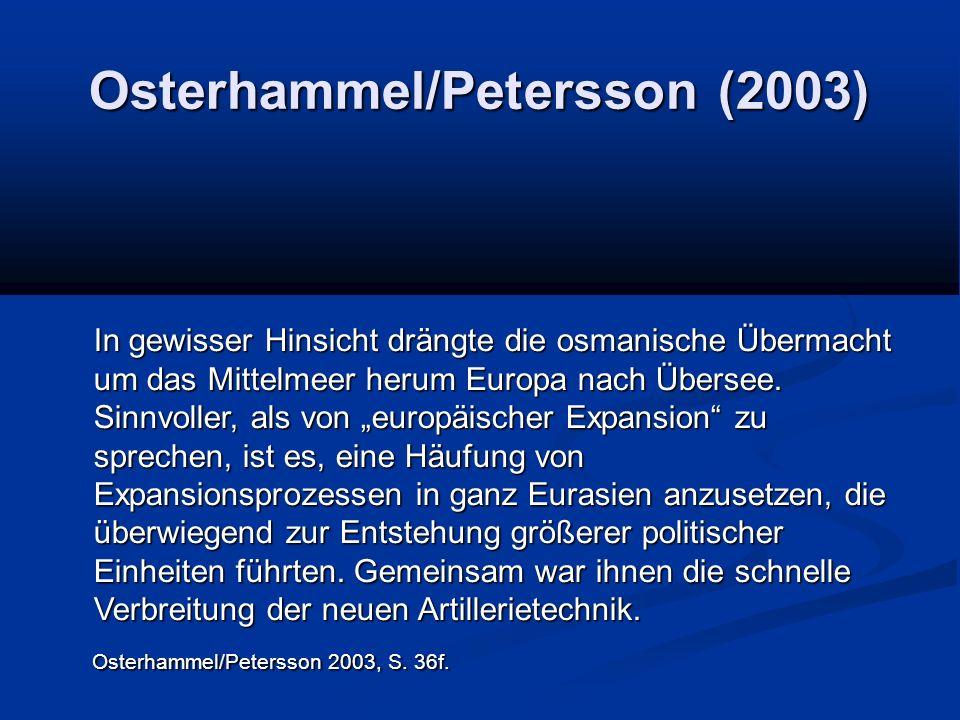 """Osterhammel/Petersson (2003) In gewisser Hinsicht drängte die osmanische Übermacht um das Mittelmeer herum Europa nach Übersee. Sinnvoller, als von """"e"""