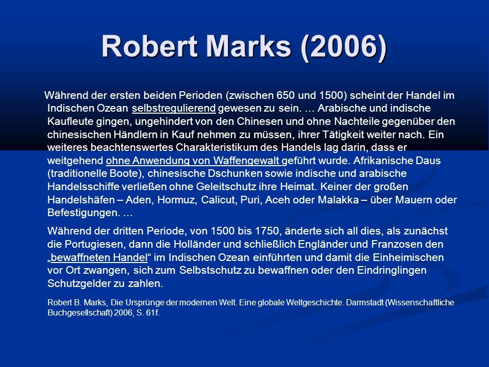 Robert Marks (2006) Während der ersten beiden Perioden (zwischen 650 und 1500) scheint der Handel im Indischen Ozean selbstregulierend gewesen zu sein.