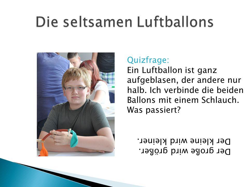Quizfrage: Ein Luftballon ist ganz aufgeblasen, der andere nur halb.