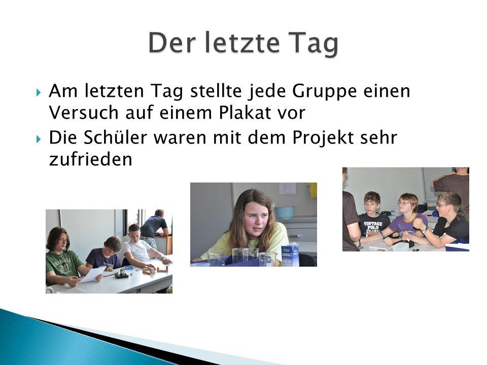  Am letzten Tag stellte jede Gruppe einen Versuch auf einem Plakat vor  Die Schüler waren mit dem Projekt sehr zufrieden