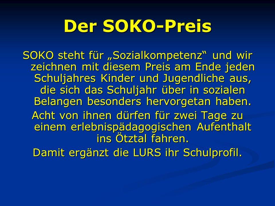 """Der SOKO-Preis SOKO steht für """"Sozialkompetenz und wir zeichnen mit diesem Preis am Ende jeden Schuljahres Kinder und Jugendliche aus, die sich das Schuljahr über in sozialen Belangen besonders hervorgetan haben."""