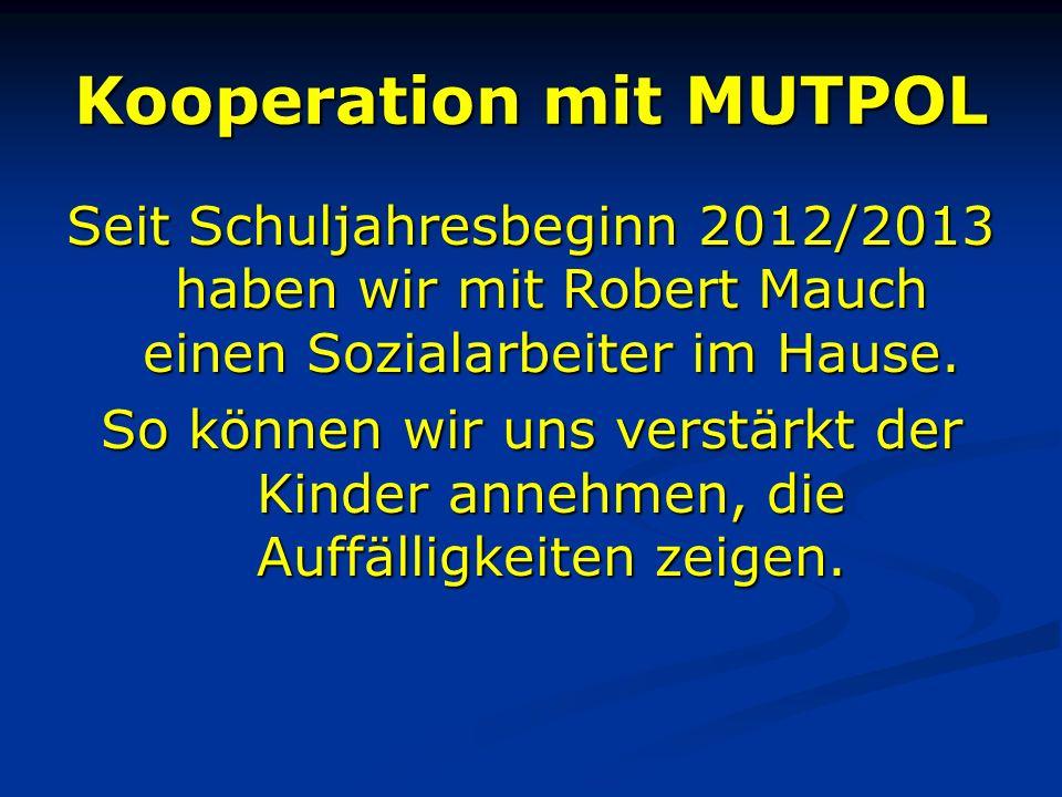 Kooperation mit MUTPOL Seit Schuljahresbeginn 2012/2013 haben wir mit Robert Mauch einen Sozialarbeiter im Hause.