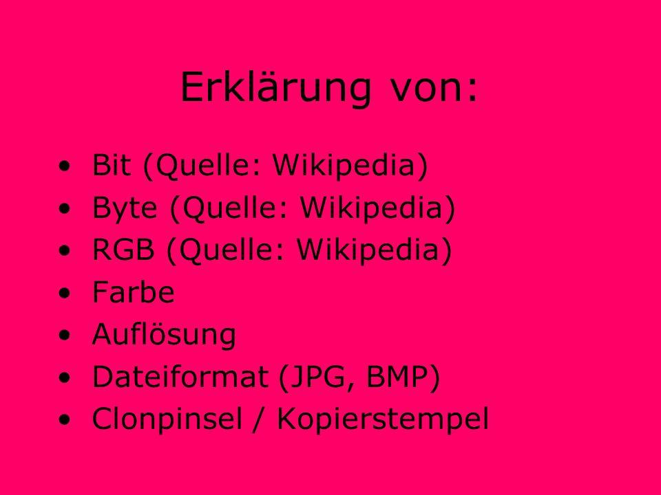 Erklärung von: Bit (Quelle: Wikipedia) Byte (Quelle: Wikipedia) RGB (Quelle: Wikipedia) Farbe Auflösung Dateiformat (JPG, BMP) Clonpinsel / Kopierstempel